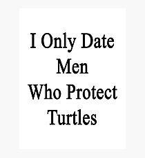 I Only Date Men Who Protect Turtles  Photographic Print