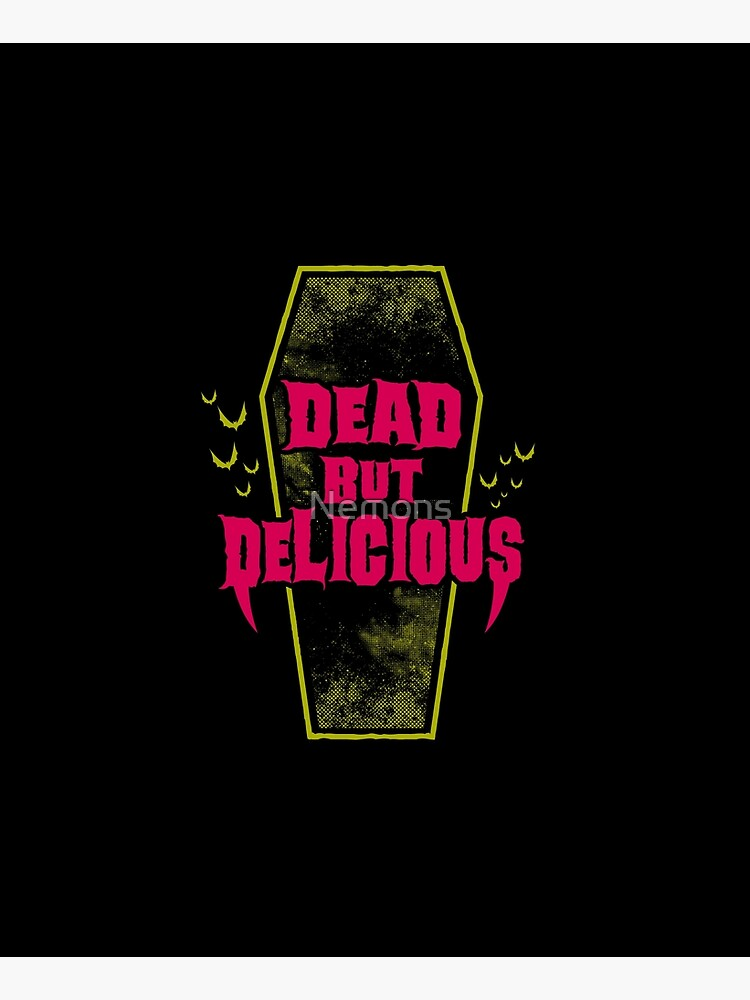 Dead but Delicious - Funny Goth Vampire Quote by Nemons