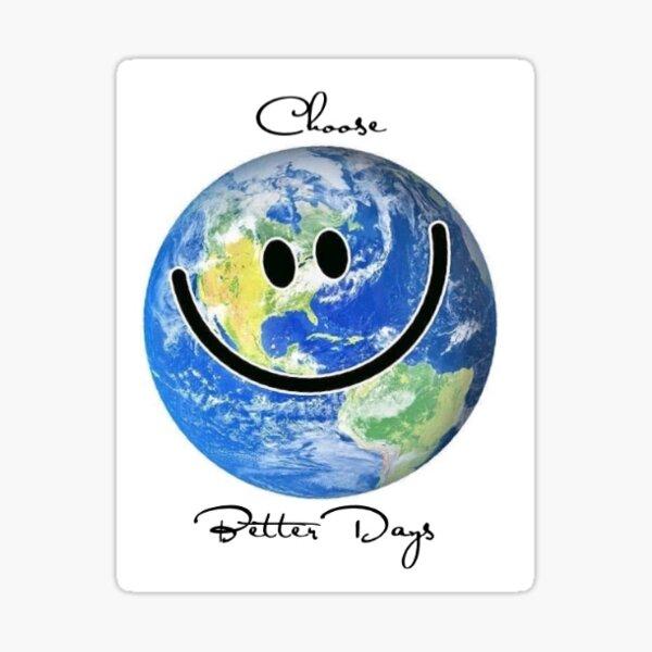 Choose Better Days Earth Smile Sticker