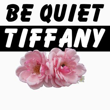 BE QUIET TIFFANY! by vivalaplastic