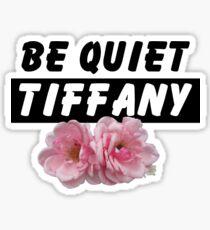 BE QUIET TIFFANY! Sticker