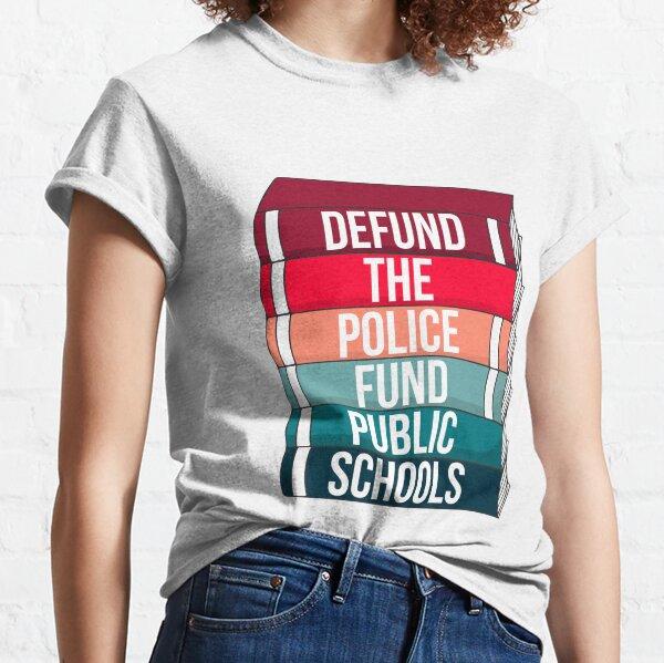Defund the police, fund public schools Classic T-Shirt