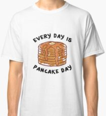 Every Day Is Pancake Day Classic T-Shirt