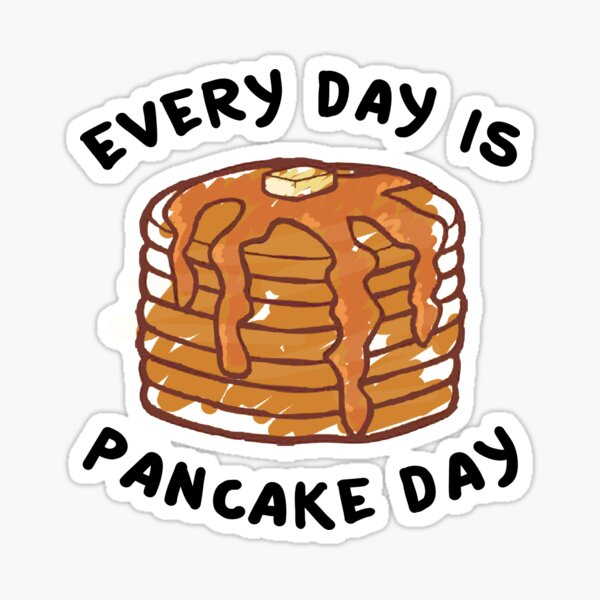 Every Day Is Pancake Day Sticker