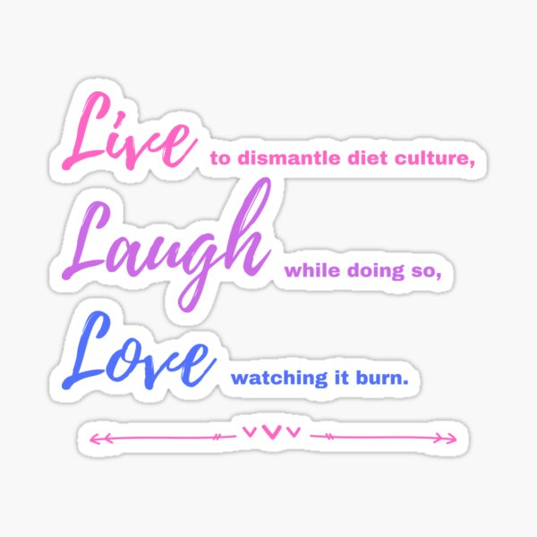 Live, Laugh, Love Diet Culture Version Sticker