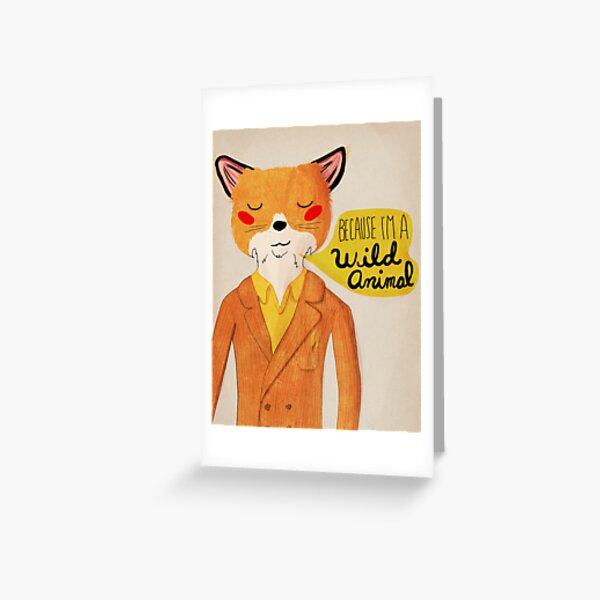 Because I'm A Wild Animal Greeting Card
