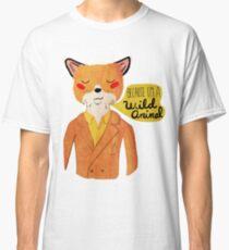 Because I'm A Wild Animal Classic T-Shirt