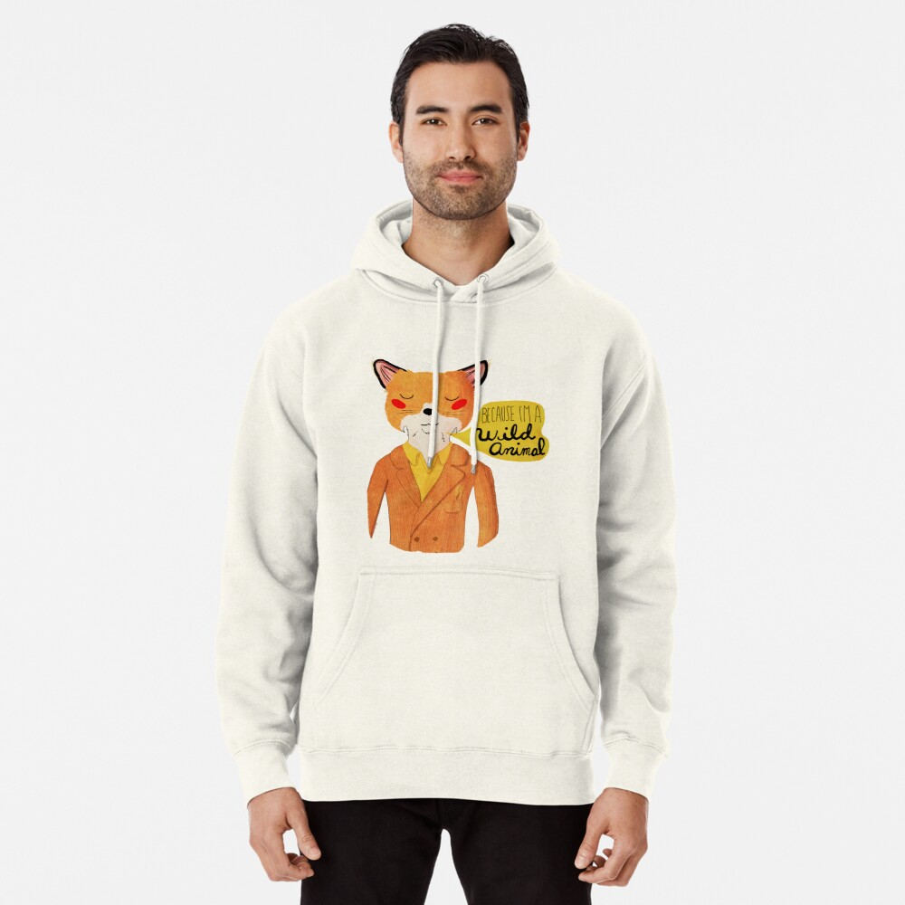 Because I'm A Wild Animal Pullover Hoodie