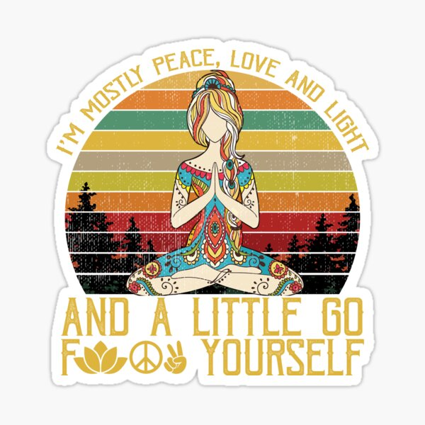 i'm mostly peace, love and light and a little go f yourself shirt, hippie shirt, yoga shirt Sticker