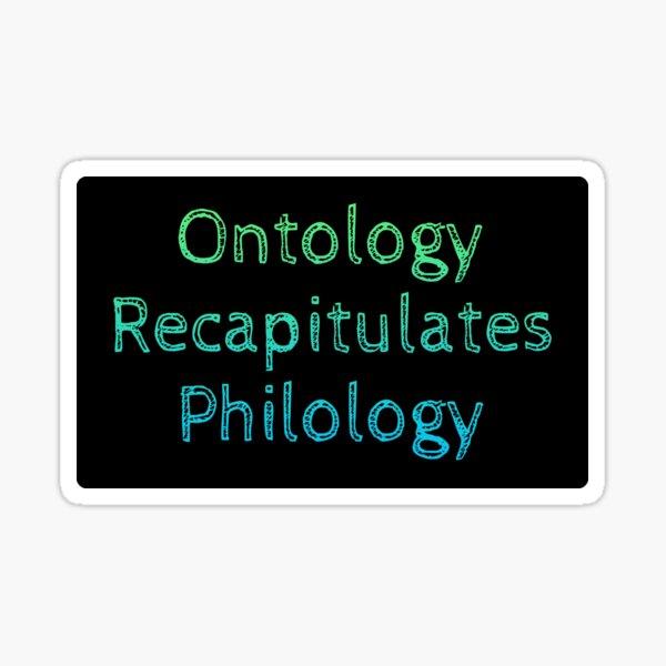 Ontology recapitulates philology Sticker