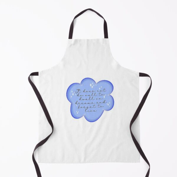 It does not do well to dwell on dreams... Apron