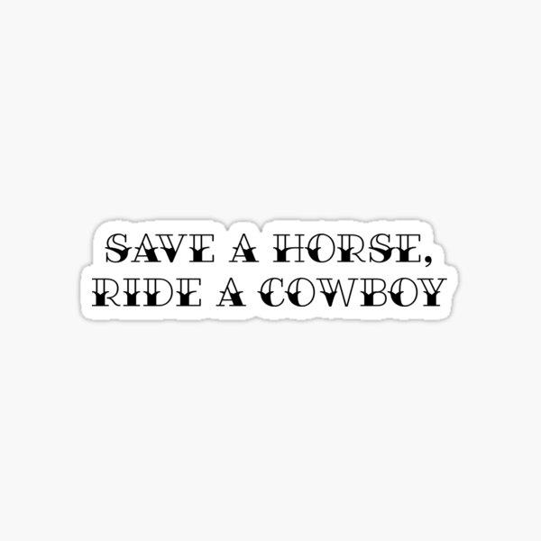 Salva un caballo, monta un vaquero Pegatina