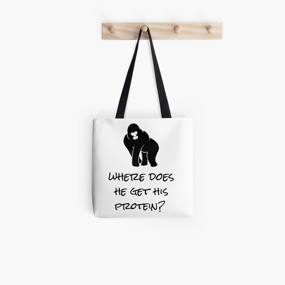 Where Does He Get His Protein? Vegan Foods, Gorilla Muscles. Tote Bag