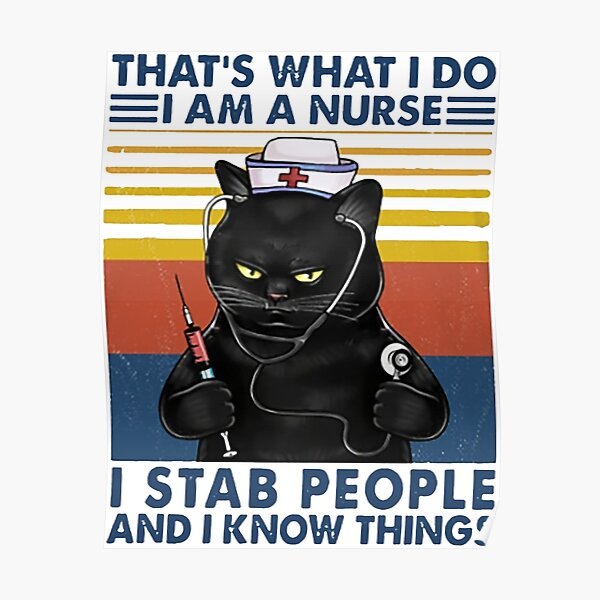 Cat Nurse That's what i do i am a nurse i stab people and i know things funny gifts Poster