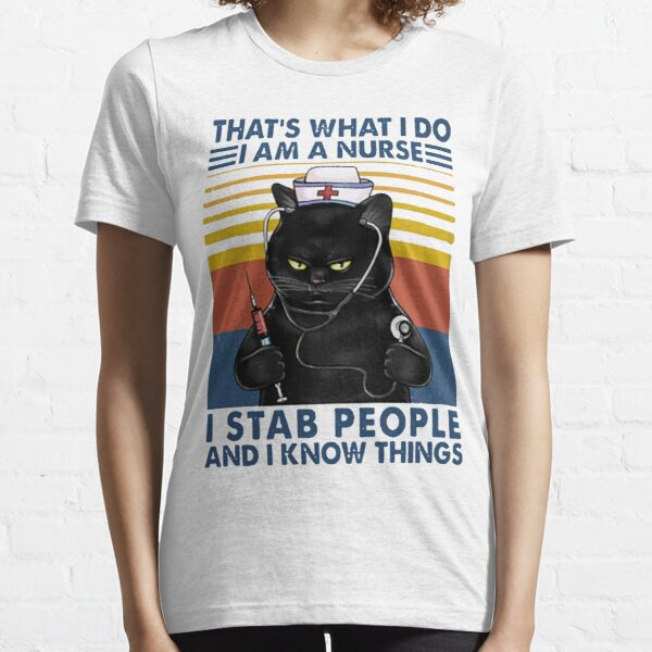 Cat Nurse That's what i do i am a nurse i stab people and i know things funny gifts Essential T-Shirt