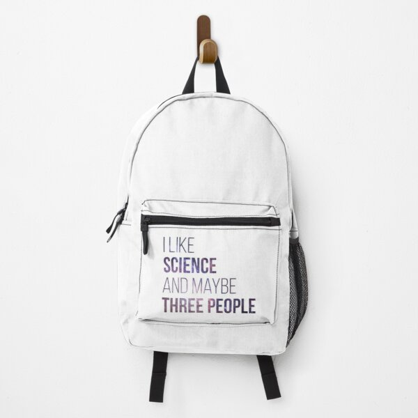 I like Science and maybe three People Backpack