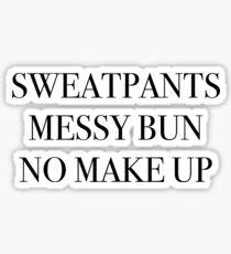 sweatpants, messy buns, no makeup Sticker