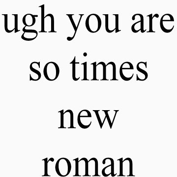 you are so times new roman by gabrielahogg