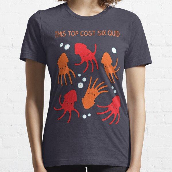 This top cost six quid - squid pun Essential T-Shirt