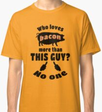 Who Loves Bacon more? Classic T-Shirt