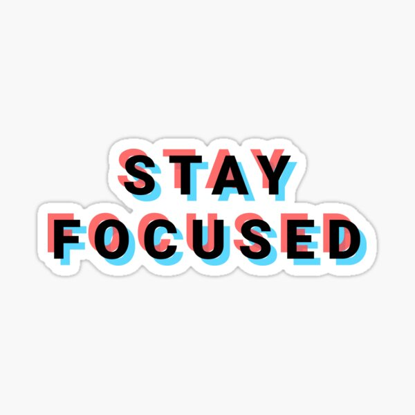 Stay focused black Sticker
