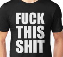 FUCK THIS SHIT Unisex T-Shirt