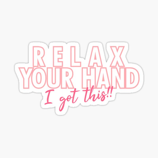 Relax your hand I got this!! Sticker