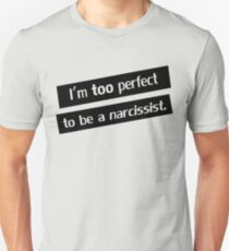 I'm too perfect to be a narcissist. Unisex T-Shirt