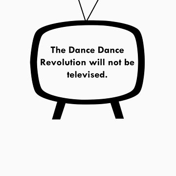 The Dance Dance Revolution Will Not Be Televised by StatusWhoa