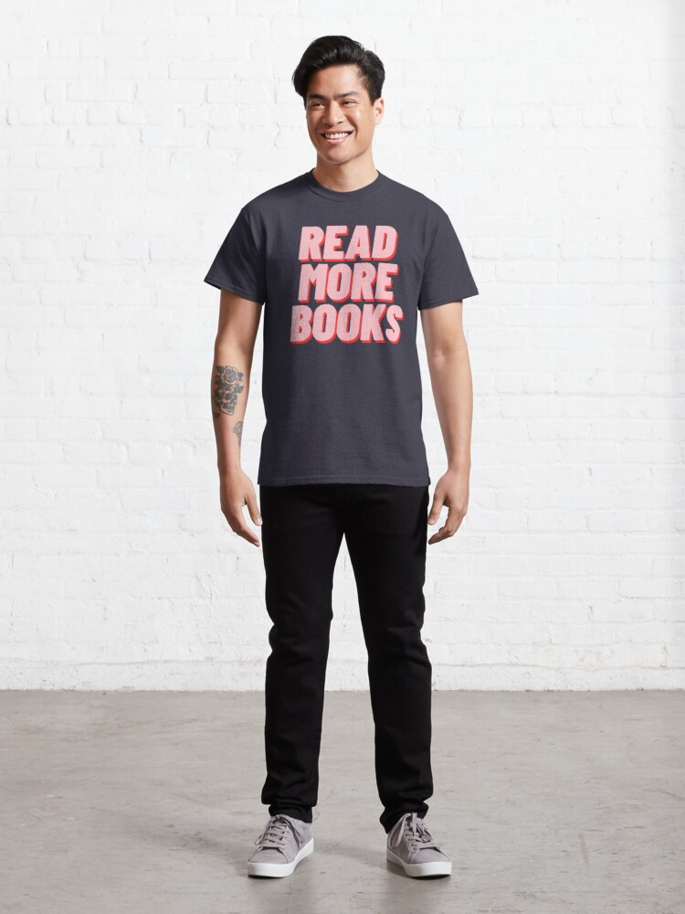 Alternate view of READ MORE BOOKS Classic T-Shirt