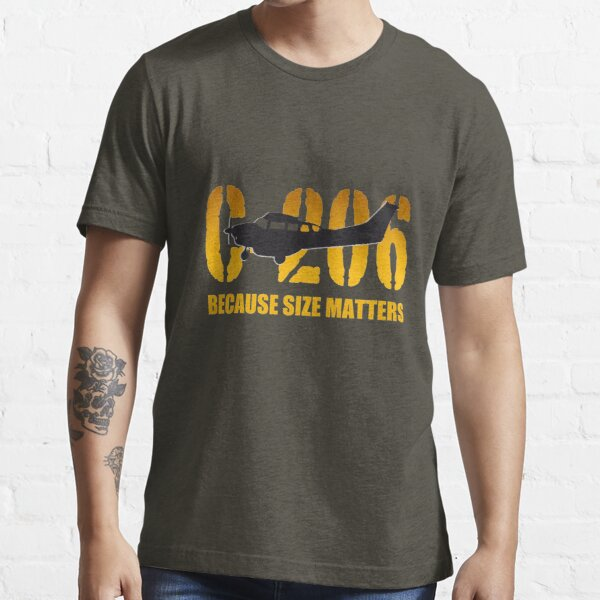 """Cessna C-206 """"Because Size Matters""""  Essential T-Shirt"""