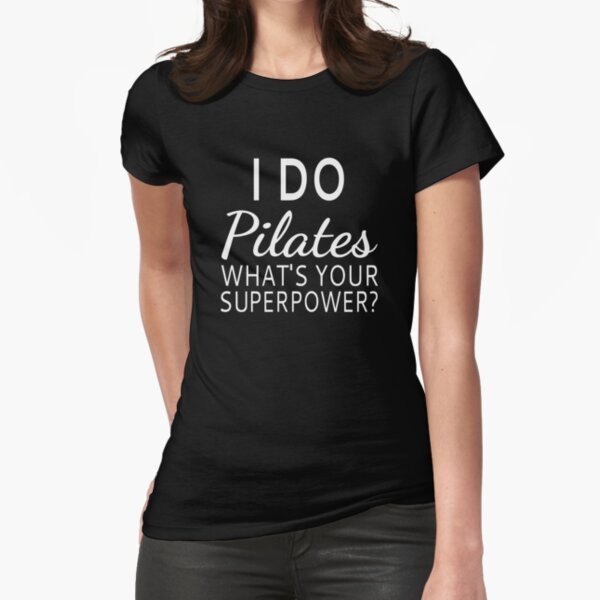 I Do Pilates What's your Superpower? Fitted T-Shirt