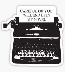 Pegatina Cuidado o terminarás en mi novela