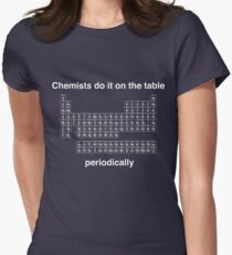 Chemists do it on the table (Periodically) Women's Fitted T-Shirt