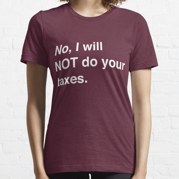 No, I will not do your taxes Essential T-Shirt