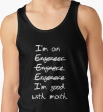 Engineer. I'm good with math Tank Top