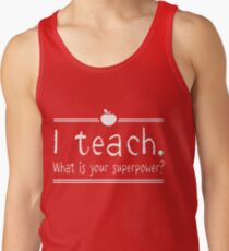 I teach. What is your superpower? Tank Top