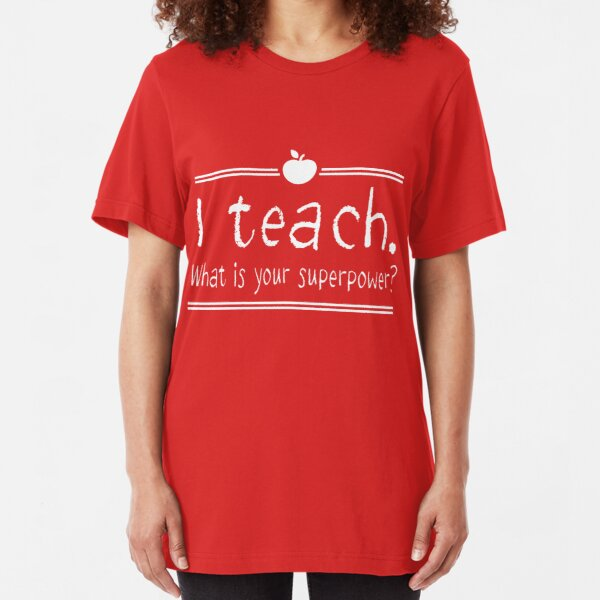 I teach. What is your superpower? Slim Fit T-Shirt