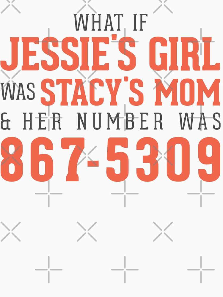 What If Jessie's Girl was Stacy's Mom and her number was 8675309? by mattmarket
