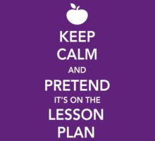 Keep Calm and Pretend it's on the lesson plan | Women's T-Shirt