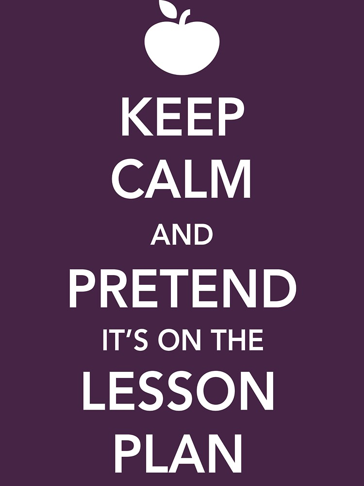 Keep Calm and Pretend it's on the lesson plan   Women's T-Shirt