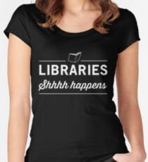 Libraries. Shh Happens Women's Fitted Scoop T-Shirt