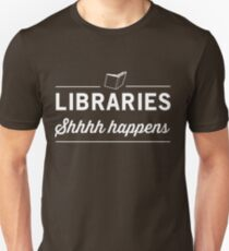 Libraries. Shh Happens Unisex T-Shirt