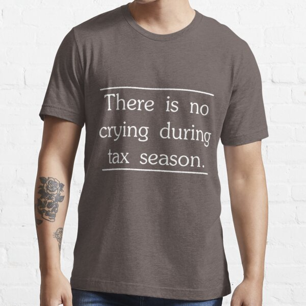 There is no crying in tax season Essential T-Shirt
