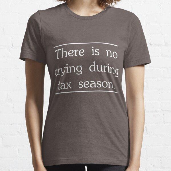 Il n'y a pas de pleurs pendant la saison des impôts T-shirt essentiel