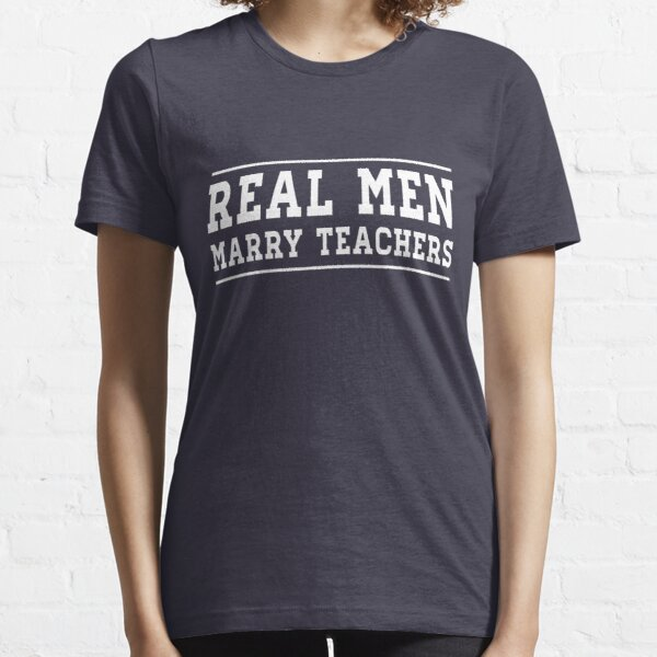 Real Men Marry Teachers Essential T-Shirt