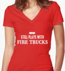 Still plays with firetrucks Women's Fitted V-Neck T-Shirt