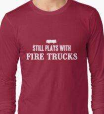 Still plays with firetrucks Long Sleeve T-Shirt