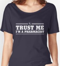 Trust Me, I'm a Pharmacist Women's Relaxed Fit T-Shirt