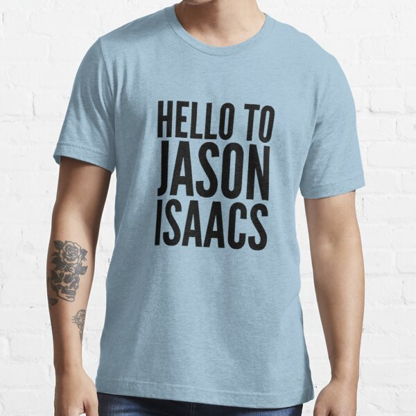 Hello To Jason Isaacs - Superfan! (black text) Essential T-Shirt